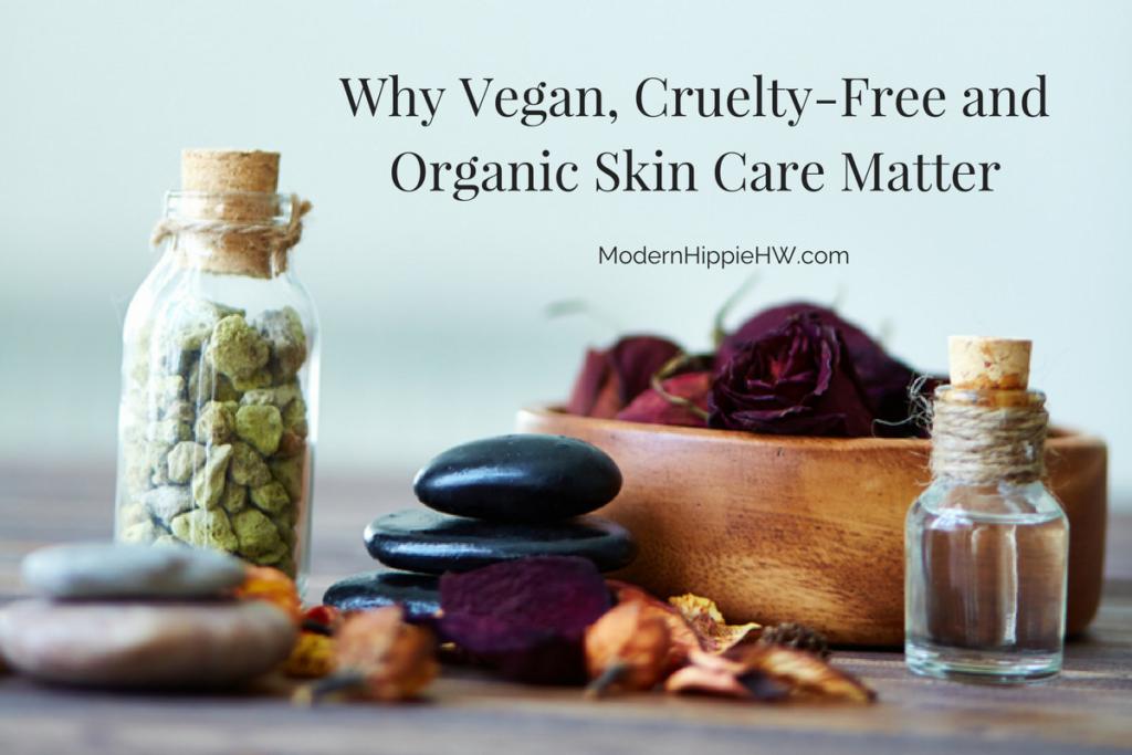 Why Vegan, Cruelty-Free and Organic Skin Care Matter